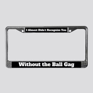 I Almost Didn't Recognize You Without the Ball Gag