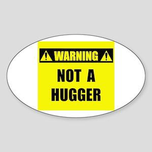 WARNING: Not A Hugger Sticker (Oval)