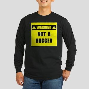 WARNING: Not A Hugger Long Sleeve Dark T-Shirt