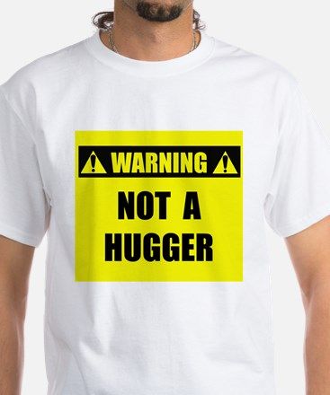 WARNING: Not A Hugger White T-Shirt