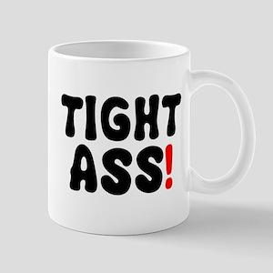 TIGHT ASS! Mug