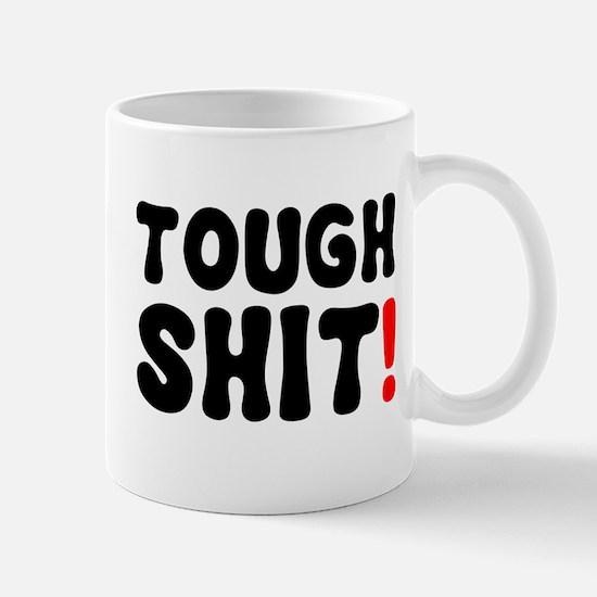 TOUGH SHIT! Mug
