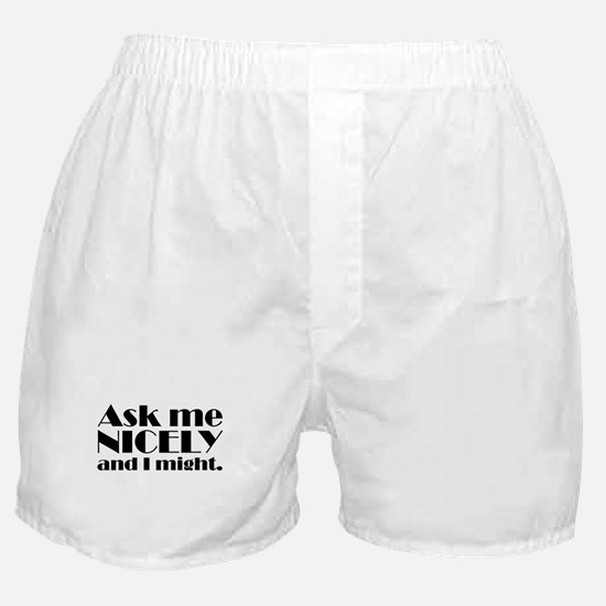 Ask me NICELY Boxer Shorts