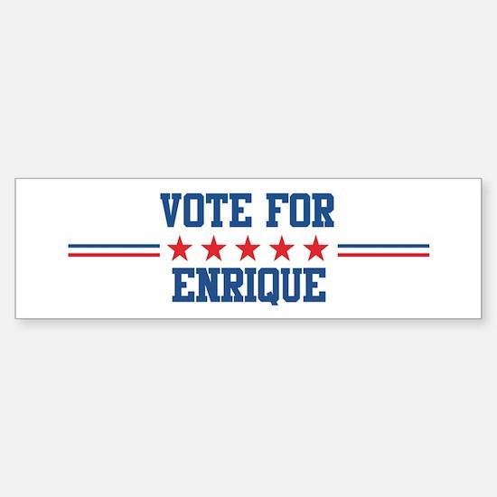 Vote for ENRIQUE Bumper Bumper Stickers