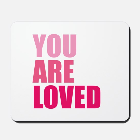 You Are Loved Mousepad