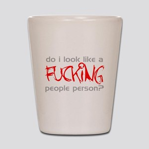 Do I Look Like A Fcking People Person Shot Glass