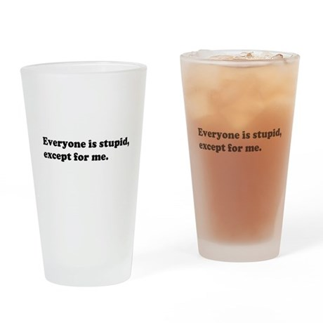 Everyone Is Stupid Except for Me Drinking Glass