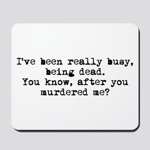 Busy Being Dead Mousepad