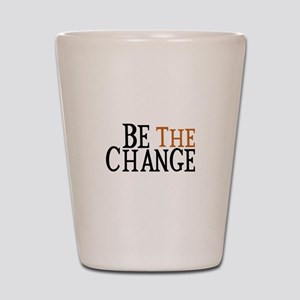 Be The Change Shot Glass