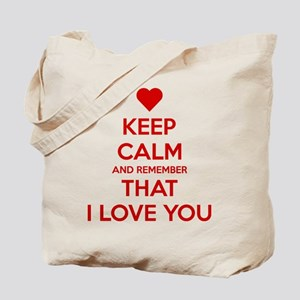Keep Calm and Remember that I love you Tote Bag