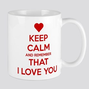 Keep Calm and Remember that I love you Mug