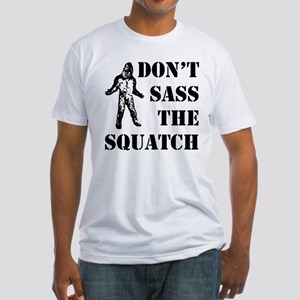 Dont sass the Squatch Fitted T-Shirt