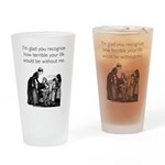 Terrible Life Drinking Glass