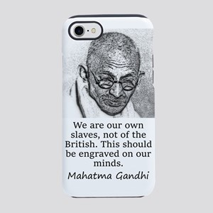 We Are Our Own Slaves - Mahatma Gandhi iPhone 7 To