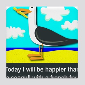 Happier than a Seagull with a French Fry Tile Coas