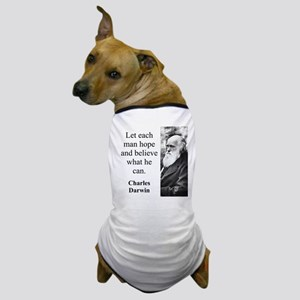 Let Each Man Hope - Charles Darwin Dog T-Shirt
