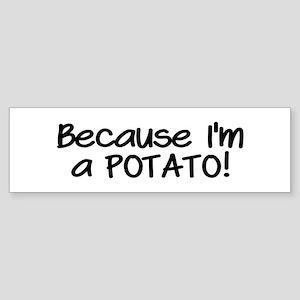 Because Im a POTATO Sticker (Bumper)