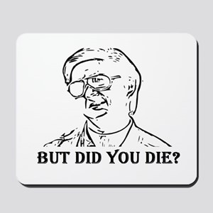 BUT DID YOU DIE Mousepad