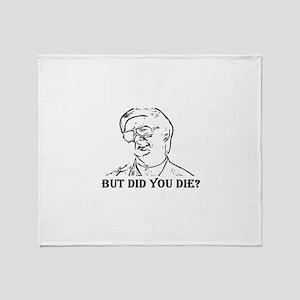 BUT DID YOU DIE Throw Blanket