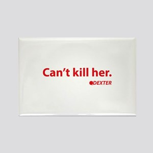 Can't kill her Rectangle Magnet