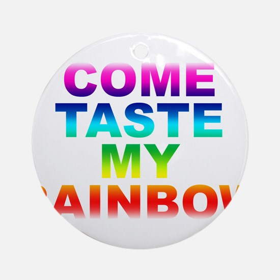 Come Taste My Rainbow Ornament (Round)