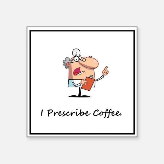 """Funny Doctor Prescribes Coffee Square Sticker 3"""" x"""