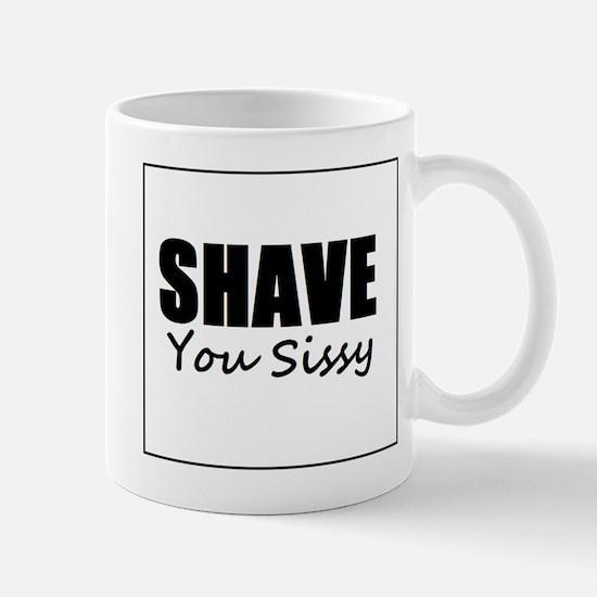 """SHAVE You Sissy"" Beard or Moustache Mug"