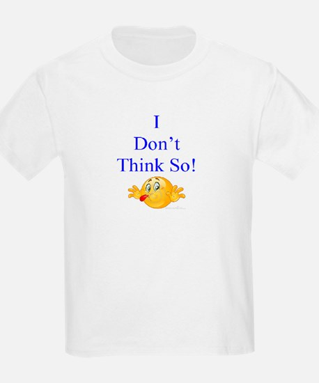 I dont think so T-Shirt