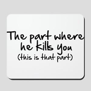 The Part Where He Kills You Mousepad