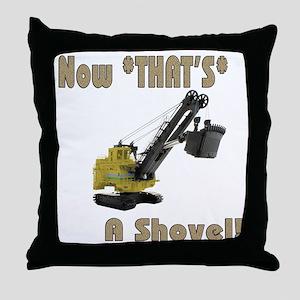Now That's a Shovel! Throw Pillow