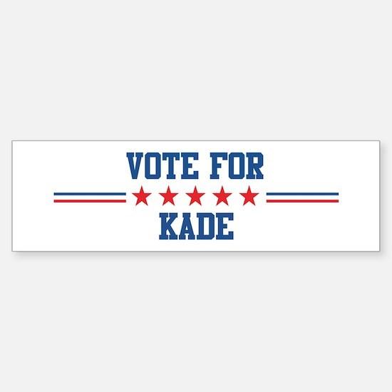 Vote for KADE Bumper Bumper Bumper Sticker