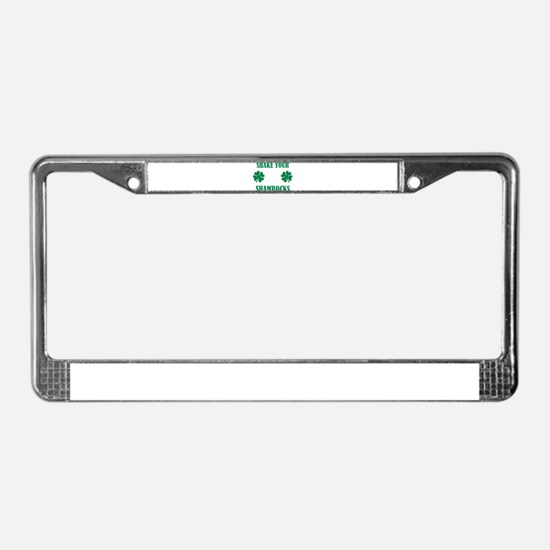 Shake your shamrocks License Plate Frame