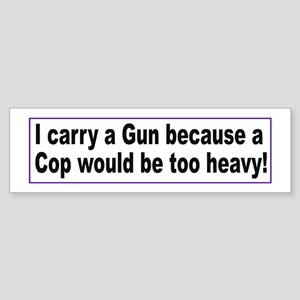 I carry a Gun Because Sticker (Bumper)