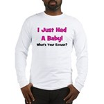 I Just Had A Baby! Long Sleeve T-Shirt