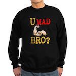 U MAD BRO? Sweatshirt (dark)