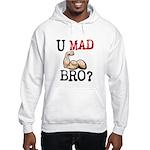 U MAD BRO? Hooded Sweatshirt