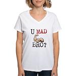 U MAD BRO? Women's V-Neck T-Shirt