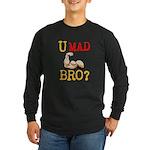 U MAD BRO? Long Sleeve Dark T-Shirt
