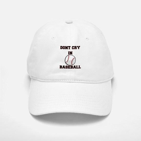 Dont Cry In Baseball Baseball Baseball Cap