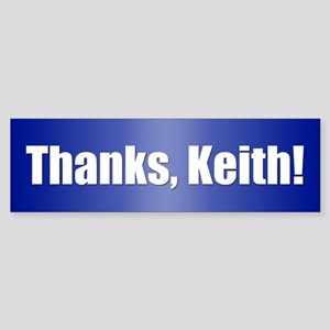 THANKs, KEITH! Bumper Sticker