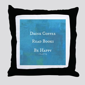 Drink Coffee, Read Books, Be Happy Throw Pillow