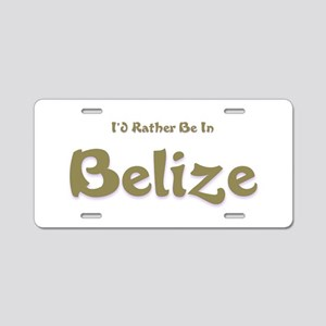 Id Rather Be...Belize Aluminum License Plate