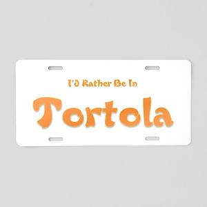 Id Rather Be...Tortola Aluminum License Plate