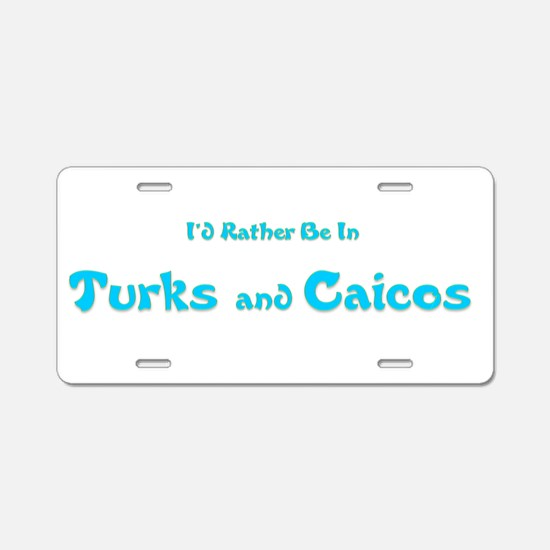 Id Rather Be...Turks and Caicos.png Aluminum Licen