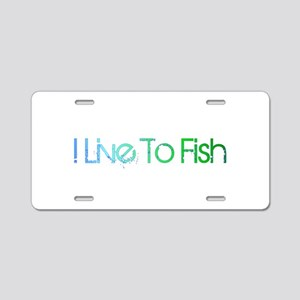 I Live To Fish Aluminum License Plate