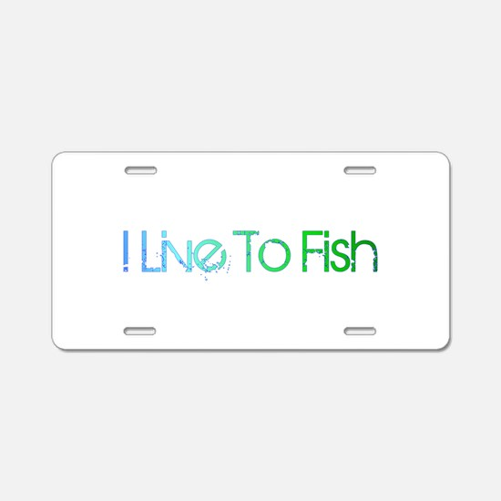 I Live To Fish.png Aluminum License Plate