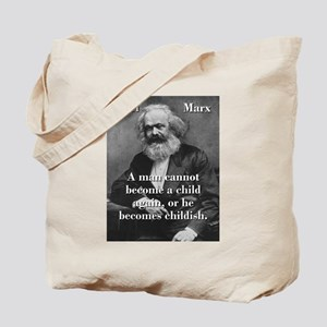A Man Cannot Become A Child - Karl Marx Tote Bag