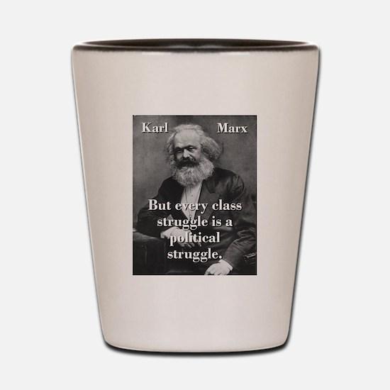 But Every Class Struggle - Karl Marx Shot Glass