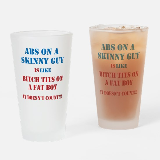 Abs on a skinny guy is like Drinking Glass