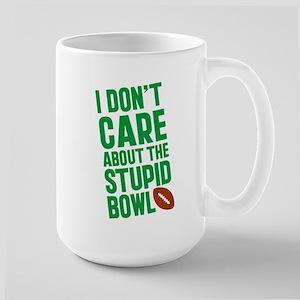 I Don't Care About The Stupid Bowl Large Mug